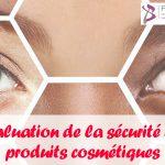 Évaluation de la sécurité des produits cosmétiques