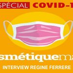 PODCAST SPÉCIAL COVID-19 – INTERVIEW REGINE FERRERE – COSMETIQUEMAG
